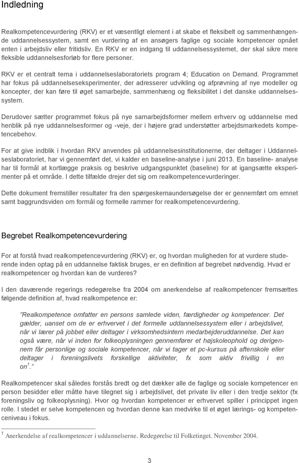 RKV er et centralt tema i uddannelseslaboratoriets program 4; Education on Demand.