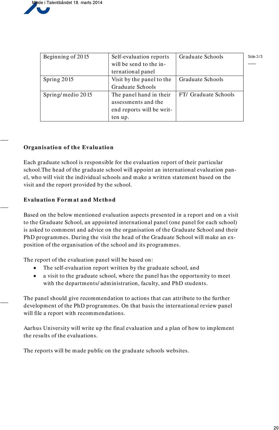 Graduate Schools Graduate Schools FT/ Graduate Schools Side 2/3 Organisation of the Evaluation Each graduate school is responsible for the evaluation report of their particular school.