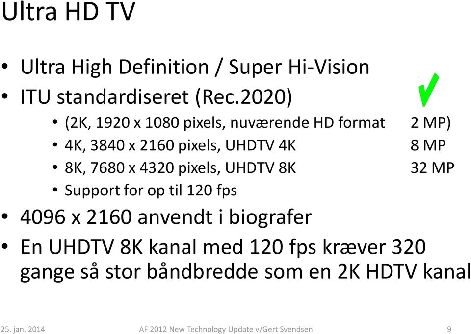 pixels, UHDTV 8K 2 MP) 8 MP 32 MP Support for op til 120 fps 4096 x 2160 anvendt i biografer En UHDTV 8K