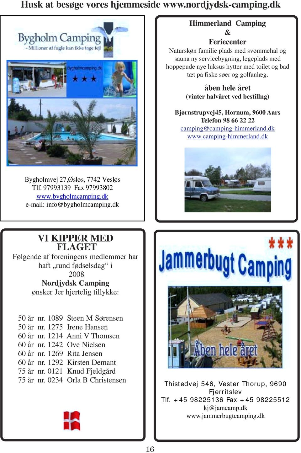 97993139 Fax 97993802 www.bygholmcamping.dk e-mail: info@bygholmcamping.