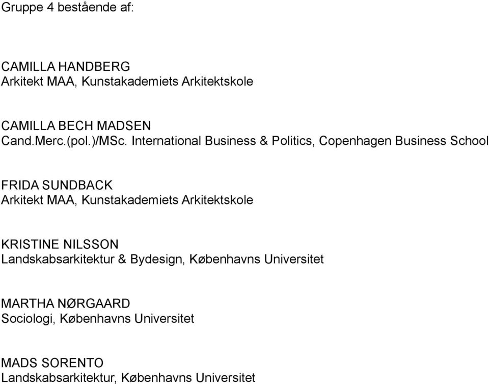 International Business & Politics, Copenhagen Business School FRIDA SUNDBACK Arkitekt MAA, Kunstakademiets