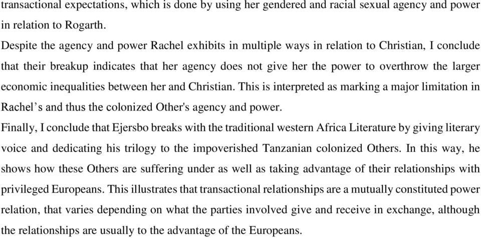 economic inequalities between her and Christian. This is interpreted as marking a major limitation in Rachel s and thus the colonized Other's agency and power.