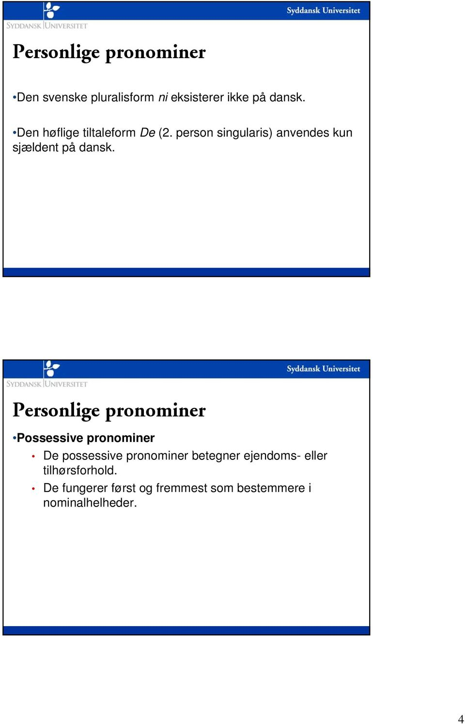 Personlige pronominer Possessive pronominer De possessive pronominer betegner