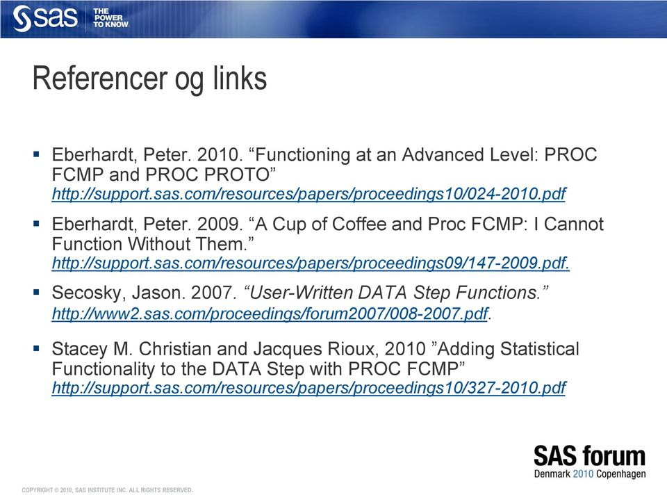 sas.com/resources/papers/proceedings09/147-2009.pdf. Secosky, Jason. 2007. User-Written DATA Step Functions. http://www2.sas.com/proceedings/forum2007/008-2007.
