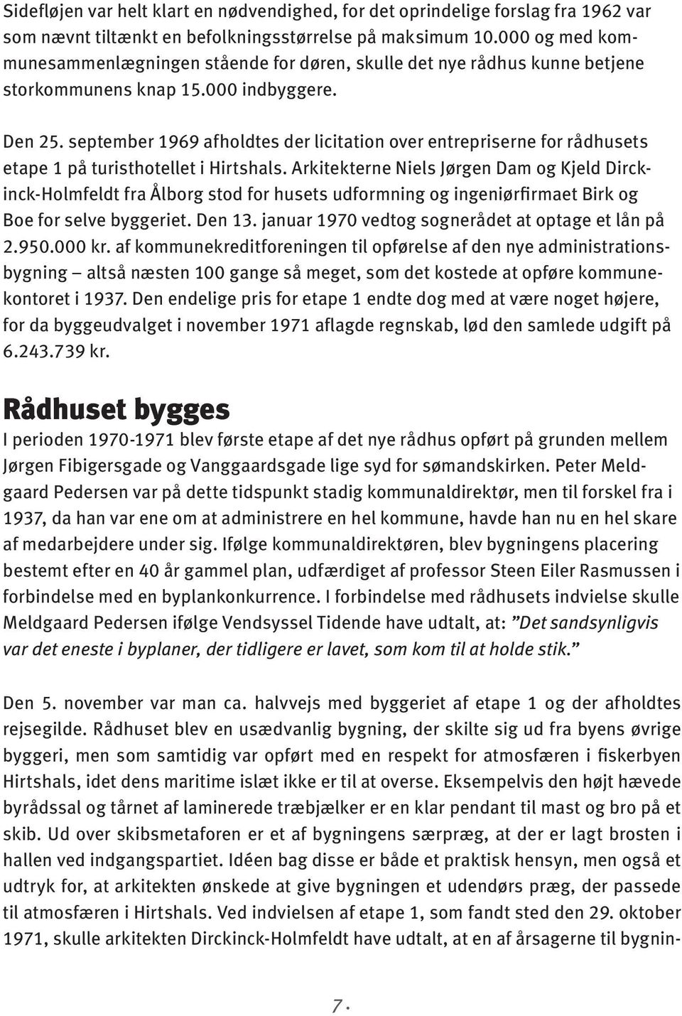 september 1969 afholdtes der licitation over entrepriserne for rådhusets etape 1 på turisthotellet i Hirtshals.