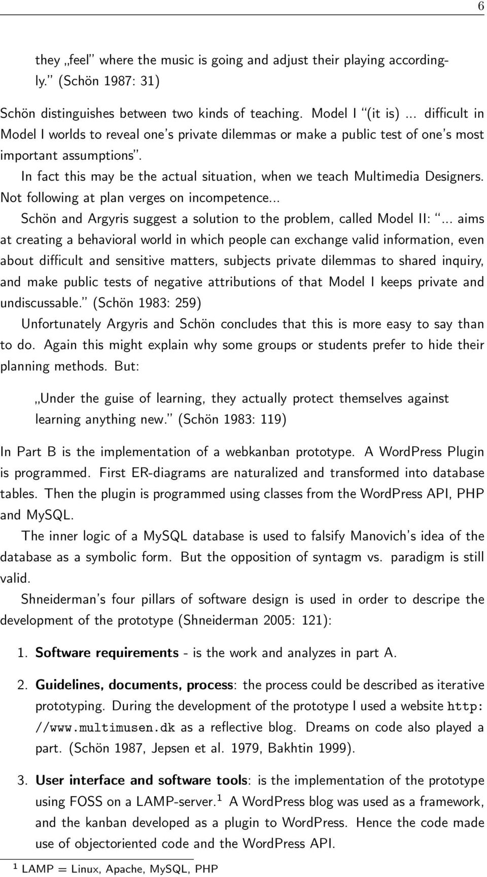 Not following at plan verges on incompetence... Schön and Argyris suggest a solution to the problem, called Model II:.