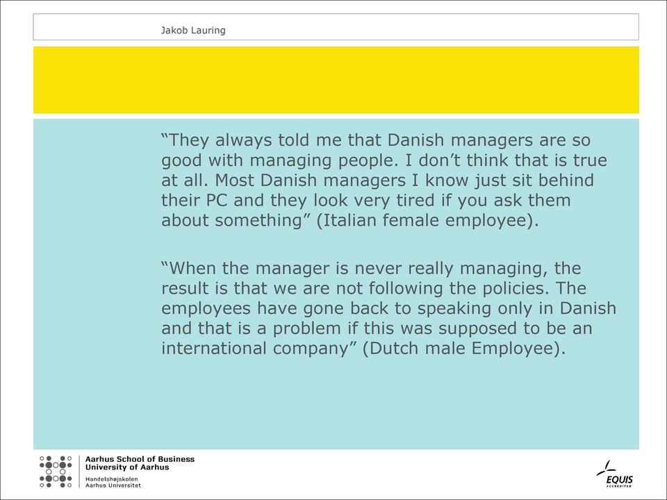 female employee). When the manager is never really managing, the result is that we are not following the policies.