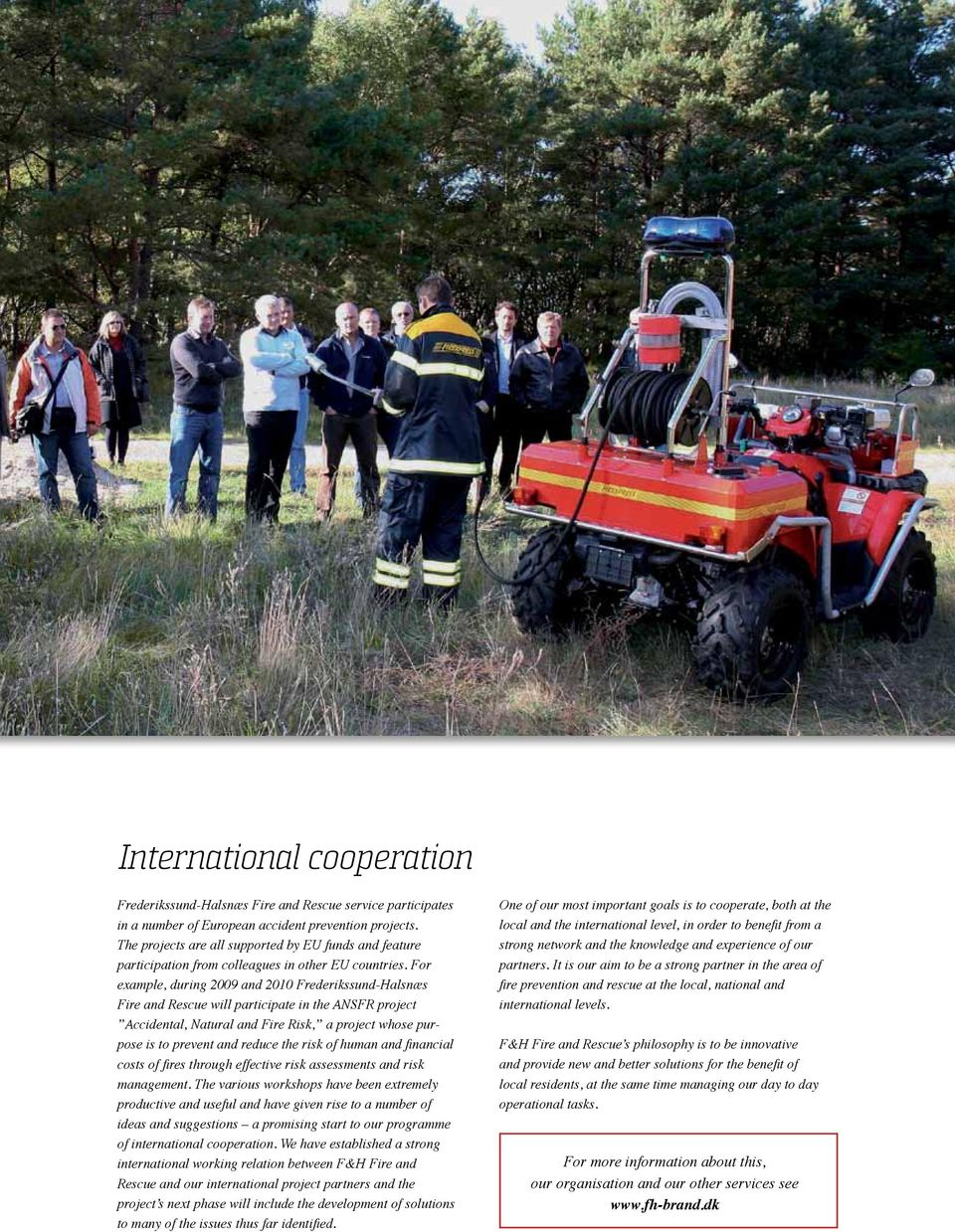 For example, during 2009 and 2010 Frederikssund-Halsnæs Fire and Rescue will participate in the ANSFR project Accidental, Natural and Fire Risk, a project whose purpose is to prevent and reduce the