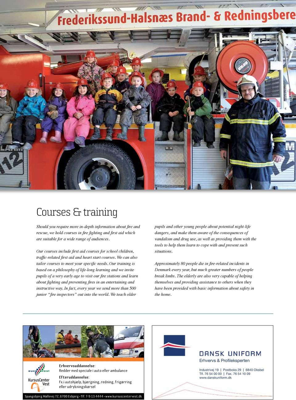 Our training is based on a philosophy of life-long learning and we invite pupils of a very early age to visit our fire stations and learn about fighting and preventing fires in an entertaining and