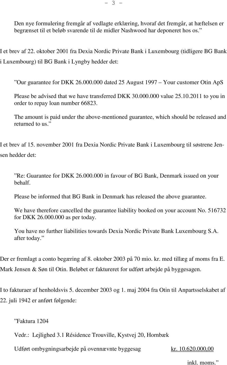 000 dated 25 August 1997 Your customer Otin ApS Please be advised that we have transferred DKK 30.000.000 value 25.10.2011 to you in order to repay loan number 66823.