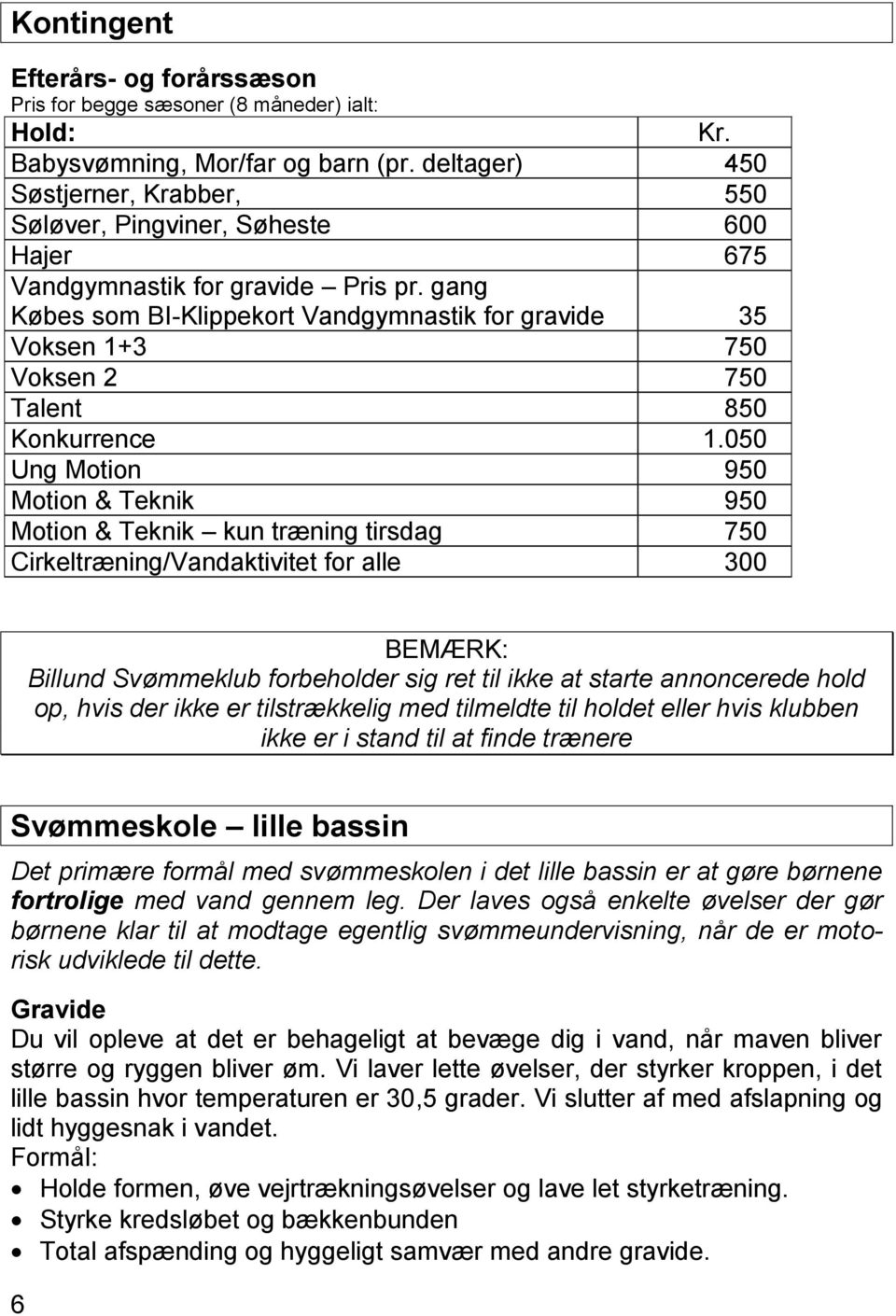 gang Købes som BI-Klippekort Vandgymnastik for gravide 35 Voksen 1+3 750 Voksen 2 750 Talent 850 Konkurrence 1.