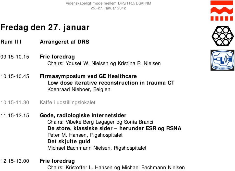 45 Firmasymposium ved GE Healthcare Low dose iterative reconstruction in trauma CT Koenraad Nieboer, Belgien 10.15-11.