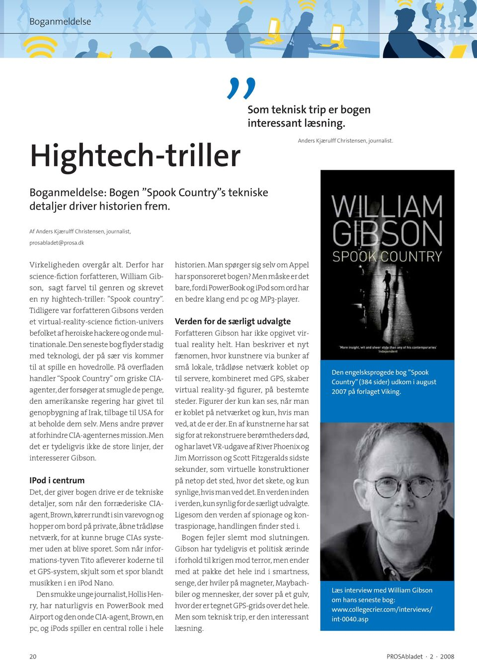 Derfor har science-fiction forfatteren, William Gibson, sagt farvel til genren og skrevet en ny hightech-triller: Spook country.