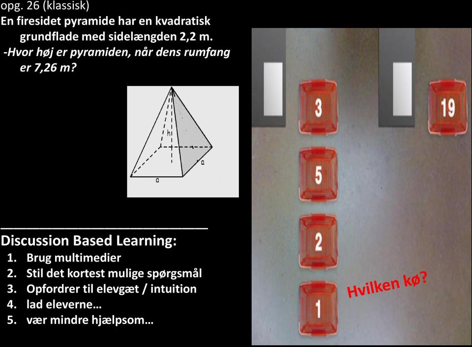 - Discussion Based Learning: 1. Brug multimedier 2.