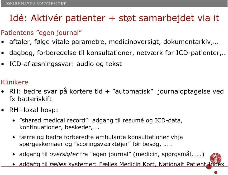 RH+lokal hosp: shared medical record : adgang til resumé og ICD-data, kontinuationer, beskeder,.