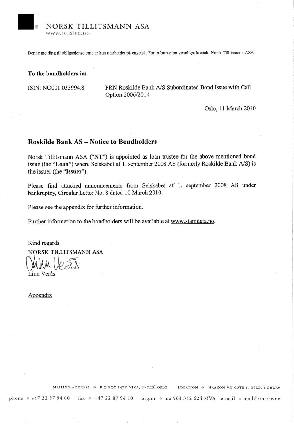 8 FRN Roskilde Bank A/S Subordinated Bond Issue with Call Option 2006/2014 Oslo, 11 March 2010 Roskilde Bank AS - Notice to Bondholders Norsk Tillitsmann ASA ( NT ) is appointed as loan trustee for