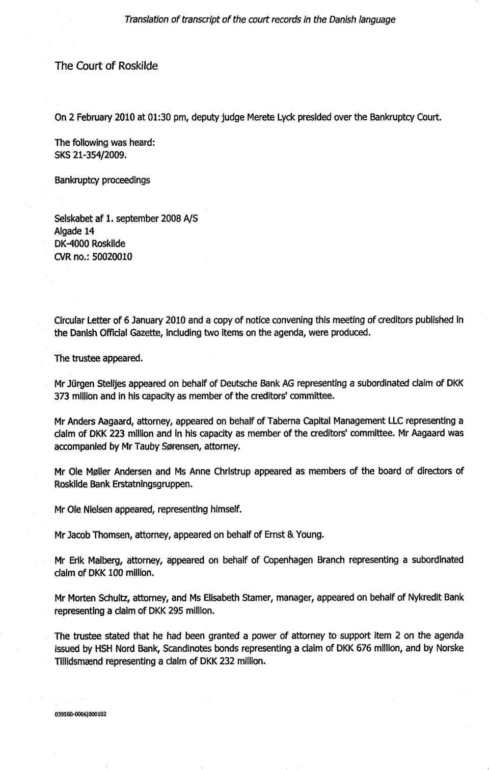 september 2008 A/S Algade 14 DK-4000 Roskilde CVRno,: 50020010 Circular Letter o f 6 January 2010 and a copy o f notice convening this meeting o f creditors published in the Danish Official Gazette,