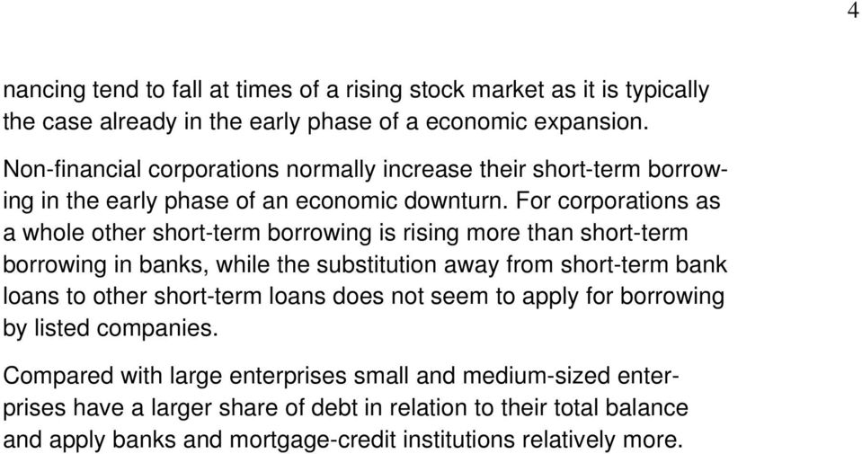 For corporations as a whole other short-term borrowing is rising more than short-term borrowing in banks, while the substitution away from short-term bank loans to other