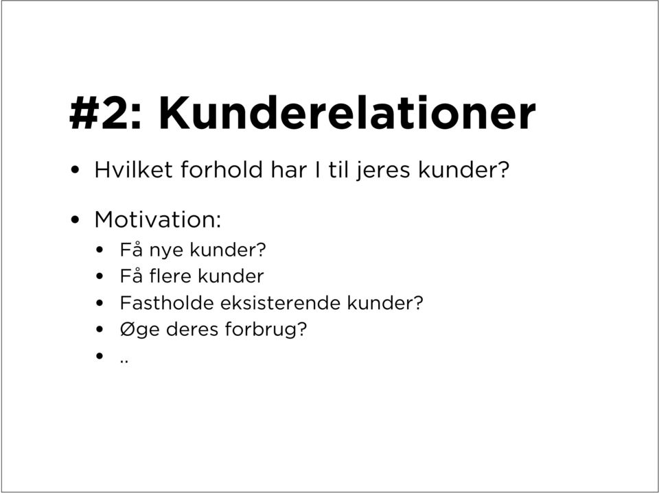 Motivation: Få nye kunder?