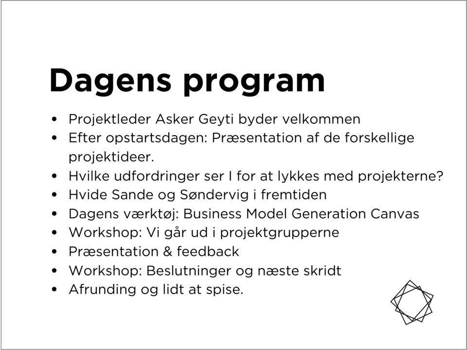 Hvide Sande og Søndervig i fremtiden Dagens værktøj: Business Model Generation Canvas Workshop: Vi