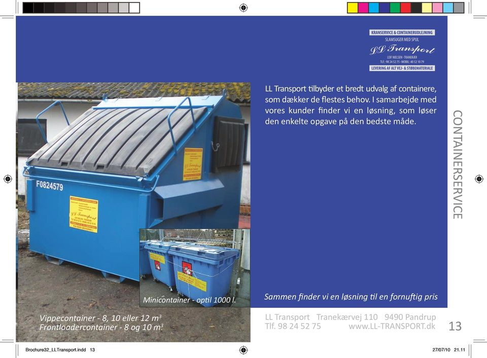 CONTAINERSERVICE Vippecontainer - 8, 10 eller 12 m 3 Frontloadercontainer - 8 og 10 m 3 Minicontainer - optil 1000 l.