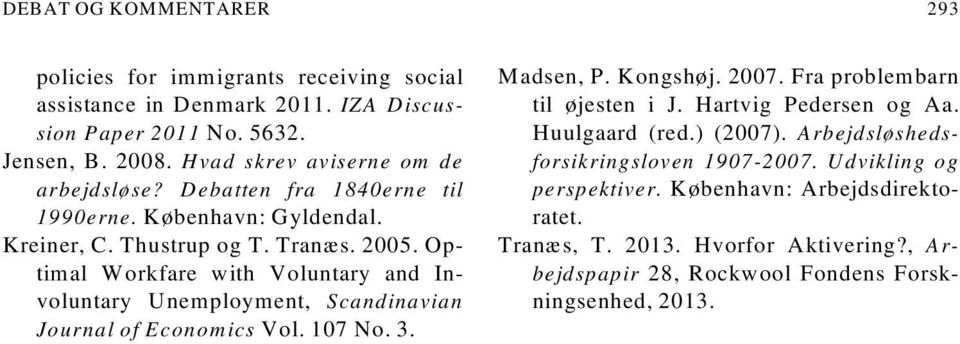 Optimal Workfare with Voluntary and In - voluntary Unemployment, Scandinavian Journal of Economics Vol. 107 No. 3. Madsen, P. Kongshøj. 2007. Fra problembarn til øjesten i J.