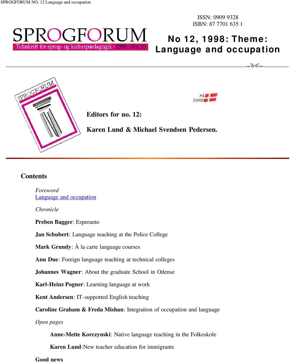 language teaching at technical colleges Johannes Wagner: About the graduate School in Odense Karl-Heinz Pogner: Learning language at work Kent Andersen: IT-supported English teaching