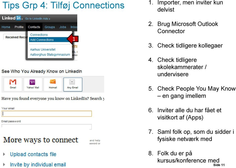 Check tidligere skolekammerater / undervisere 5. Check People You May Know en gang imellem 6.