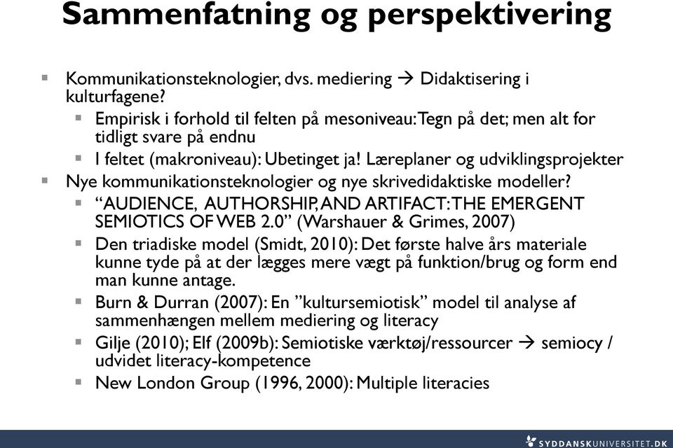 Læreplaner og udviklingsprojekter Nye kommunikationsteknologier og nye skrivedidaktiske modeller? AUDIENCE, AUTHORSHIP, AND ARTIFACT: THE EMERGENT SEMIOTICS OF WEB 2.