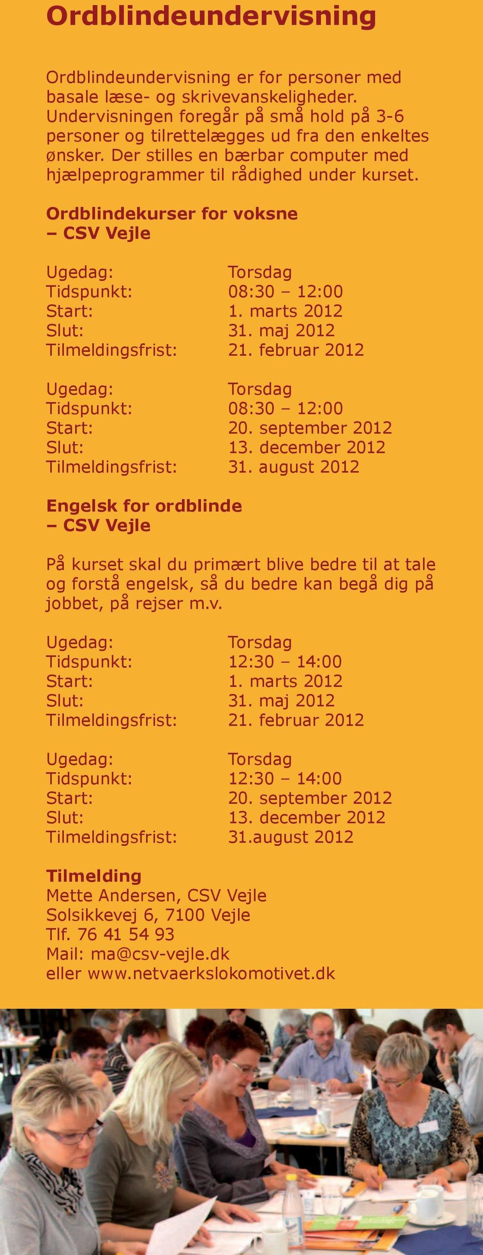 februar 2012 Tidspunkt: 08:30 12:00 Start: 20. september 2012 Slut: 13. december 2012 Tilmeldingsfrist: 31.