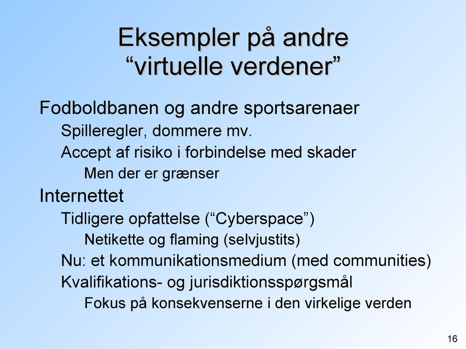 opfattelse ( Cyberspace ) Netikette og flaming (selvjustits) Nu: et kommunikationsmedium (med