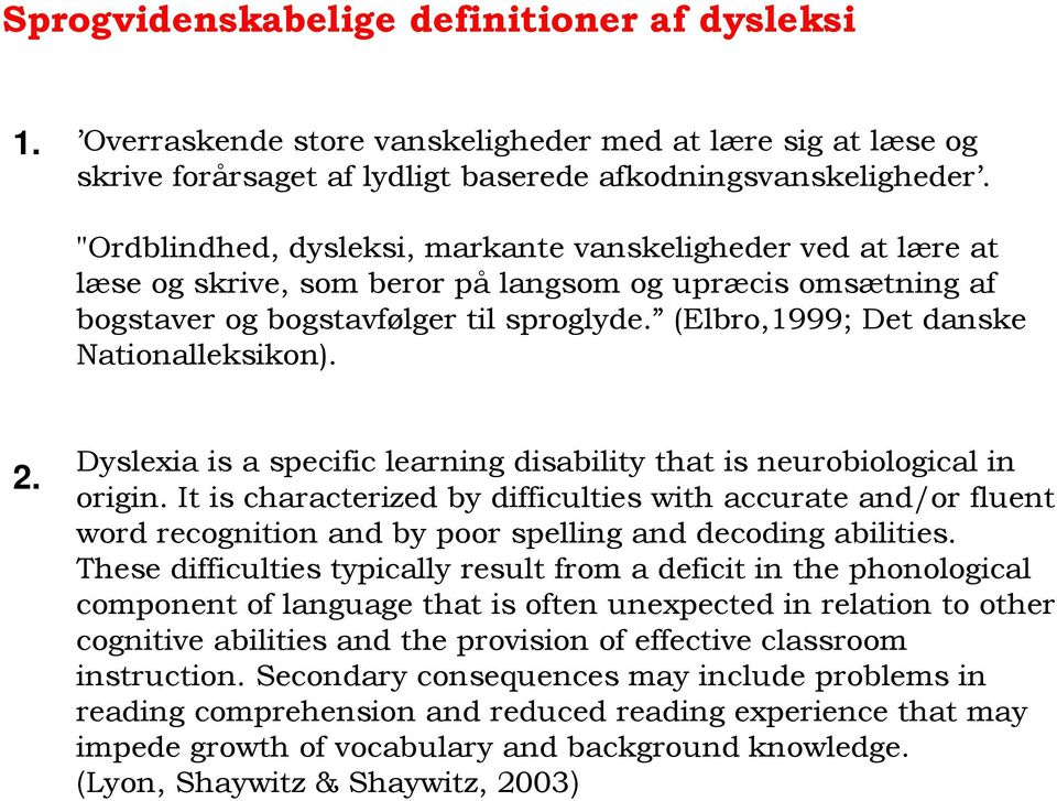 (Elbro,1999; Det danske Nationalleksikon). 2. Dyslexia is a specific learning disability that is neurobiological in origin.