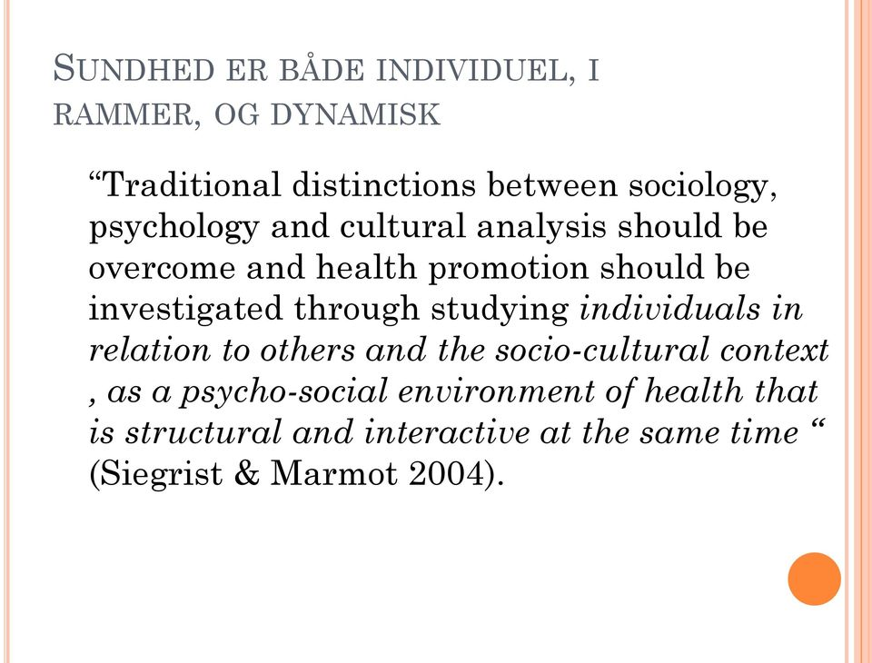 through studying individuals in relation to others and the socio-cultural context, as a