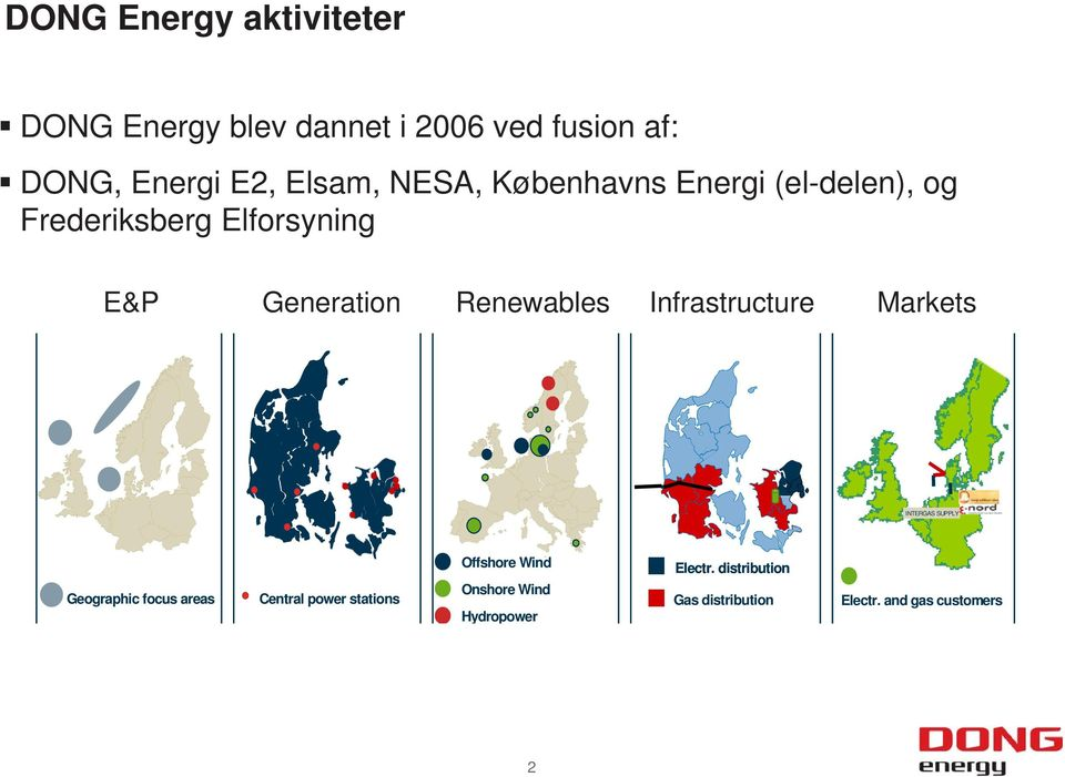 Infrastructure Markets INTERGAS SUPPLY Geographic focus areas Central power stations Offshore