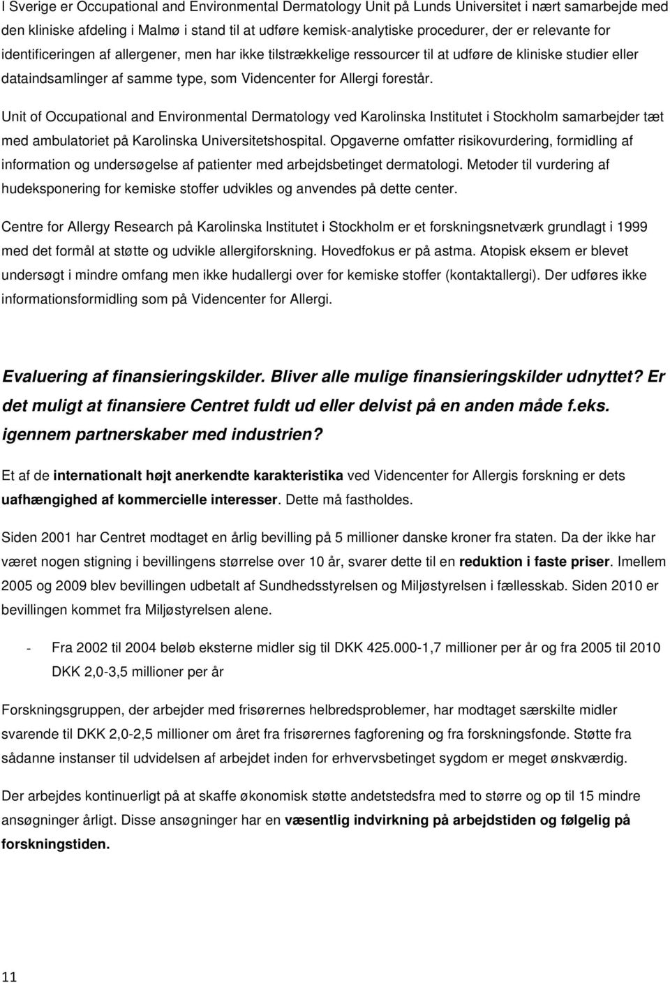 Unit of Occupational and Environmental Dermatology ved Karolinska Institutet i Stockholm samarbejder tæt med ambulatoriet på Karolinska Universitetshospital.
