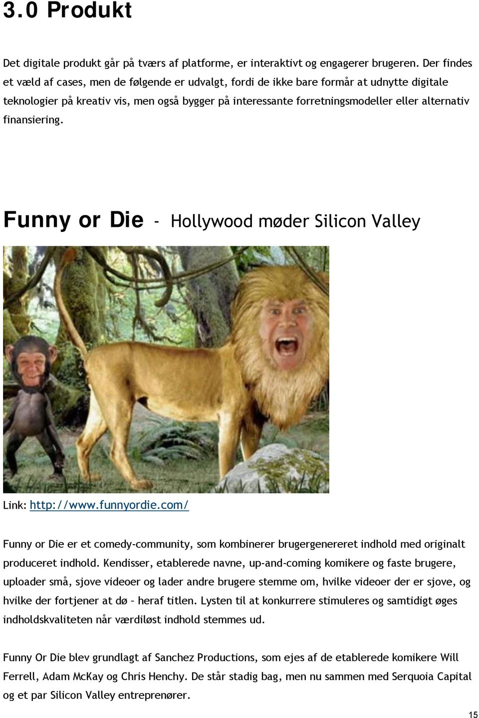 finansiering. Funny or Die - Hollywood møder Silicon Valley Link: http://www.funnyordie.