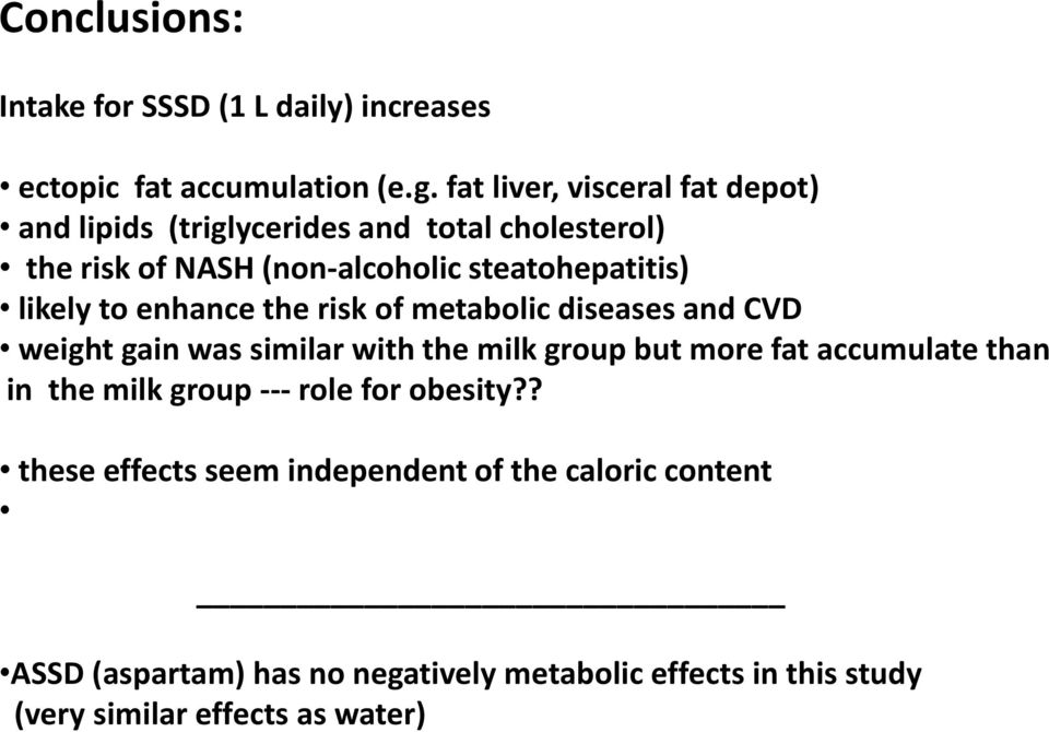 likely to enhance the risk of metabolic diseases and CVD weight gain was similar with the milk group but more fat accumulate than in