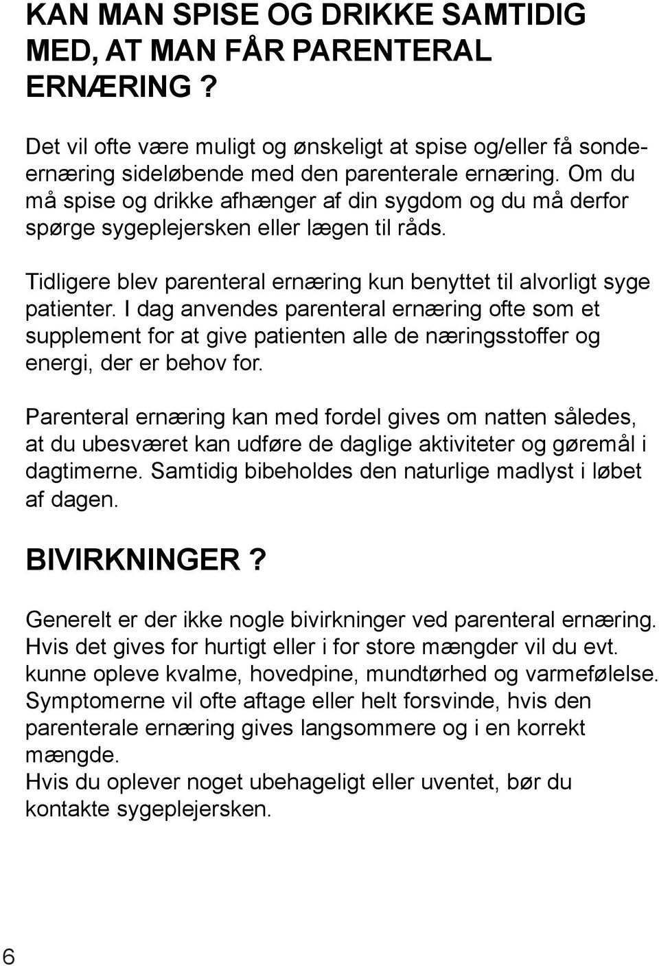 I dag anvendes parenteral ernæring ofte som et supplement for at give patienten alle de næringsstoffer og energi, der er behov for.