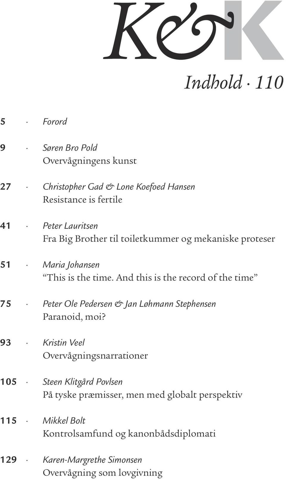 And this is the record of the time 75 Peter Ole Pedersen & Jan Løhmann Stephensen Paranoid, moi?