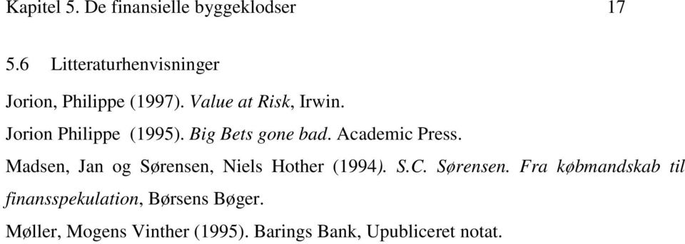 Jorion Philippe (1995). Big Bets gone bad. Academic Press.