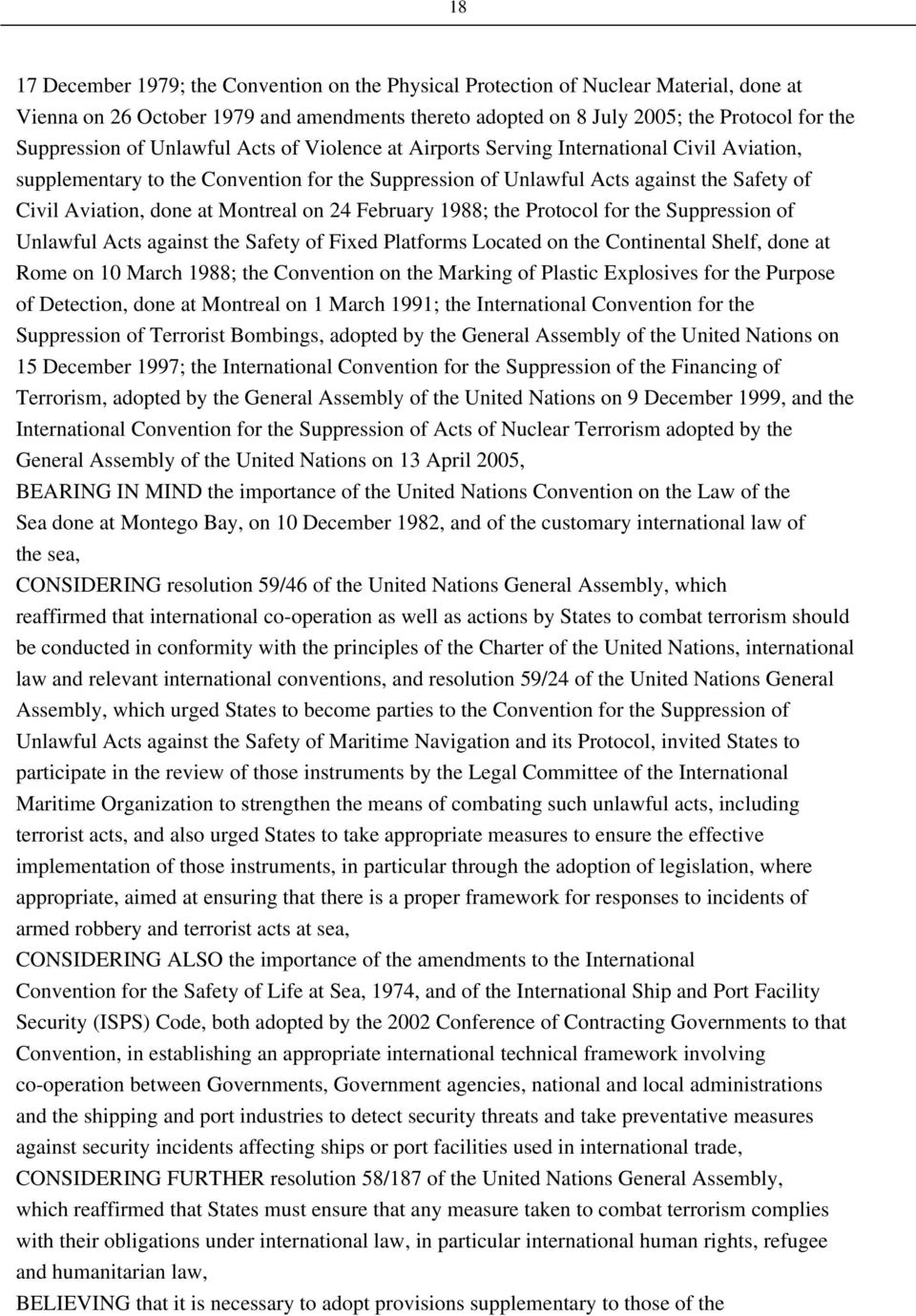Montreal on 24 February 1988; the Protocol for the Suppression of Unlawful Acts against the Safety of Fixed Platforms Located on the Continental Shelf, done at Rome on 10 March 1988; the Convention