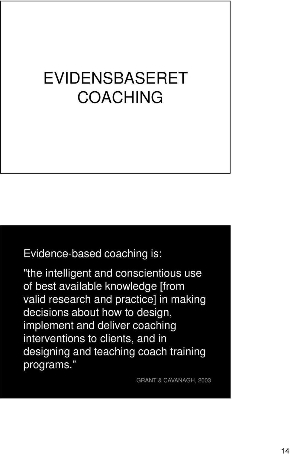 in making decisions about how to design, implement and deliver coaching