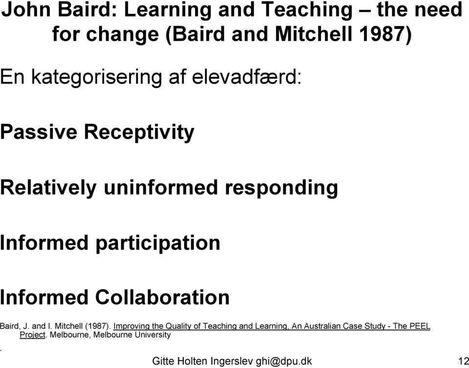 participation Informed Collaboration Baird, J. and I. Mitchell (1987).