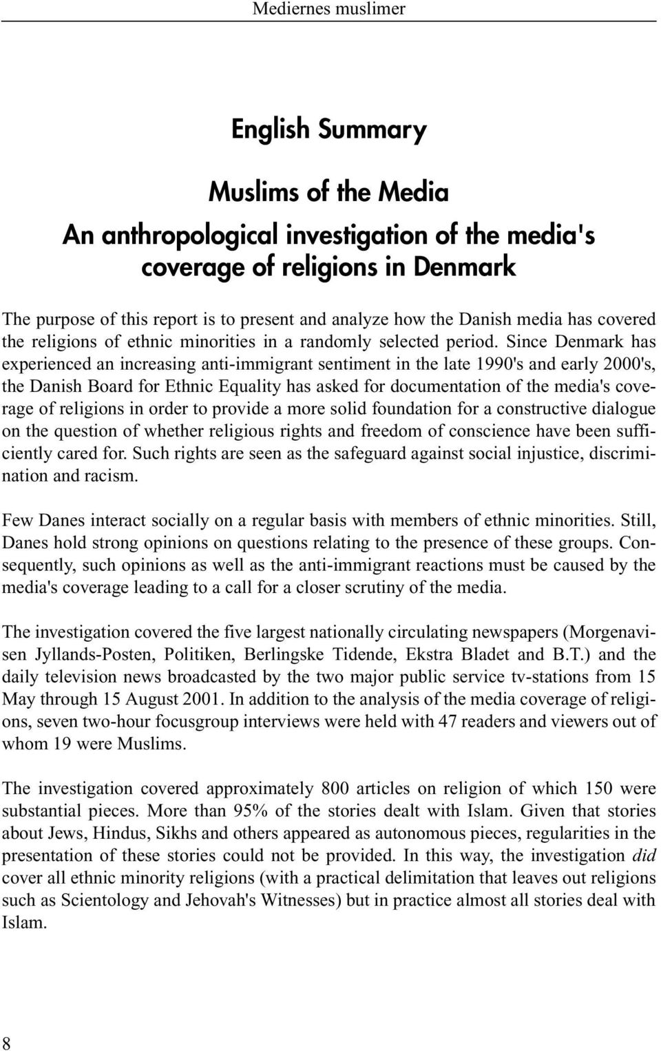 Since Denmark has experienced an increasing anti-immigrant sentiment in the late 1990's and early 2000's, the Danish Board for Ethnic Equality has asked for documentation of the media's coverage of