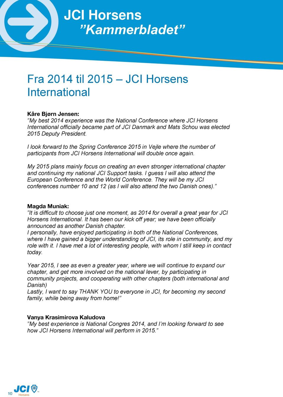 My 2015 plans mainly focus on creating an even stronger international chapter and continuing my national JCI Support tasks. I guess I will also attend the European Conference and the World Conference.