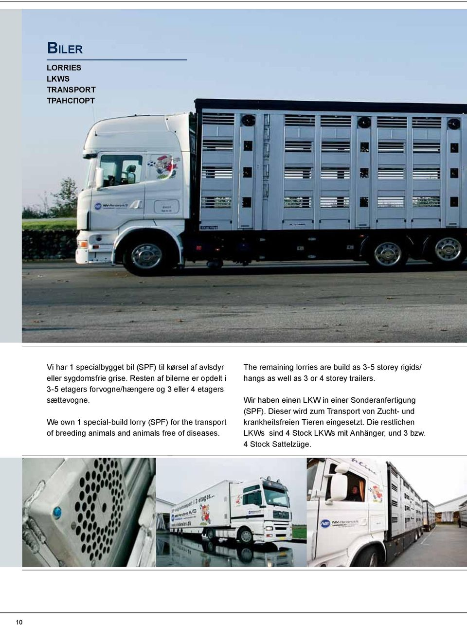 We own 1 special-build lorry (SPF) for the transport of breeding animals and animals free of diseases.