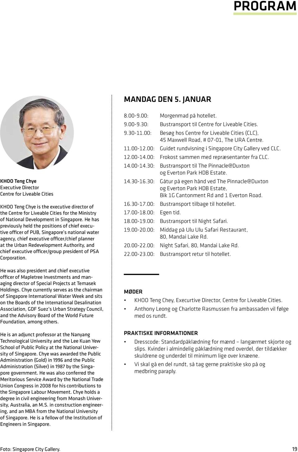 He has previously held the positions of chief executive officer of PUB, Singapore s national water agency, chief executive officer/chief planner at the Urban Redevelopment Authority, and chief