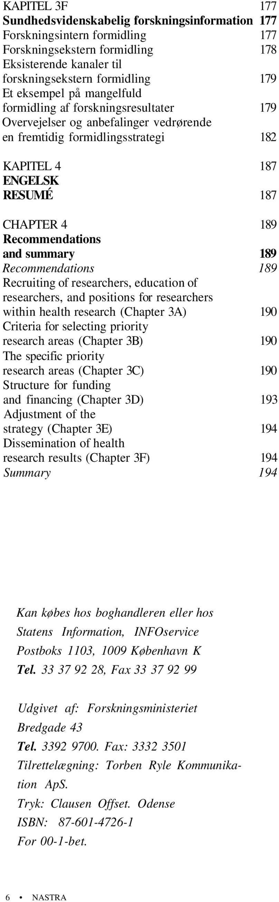 summary 189 Recommendations 189 Recruiting of researchers, education of researchers, and positions for researchers within health research (Chapter 3A) 190 Criteria for selecting priority research
