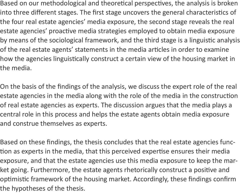 media exposure by means of the sociological framework, and the third stage is a linguistic analysis of the real estate agents statements in the media articles in order to examine how the agencies