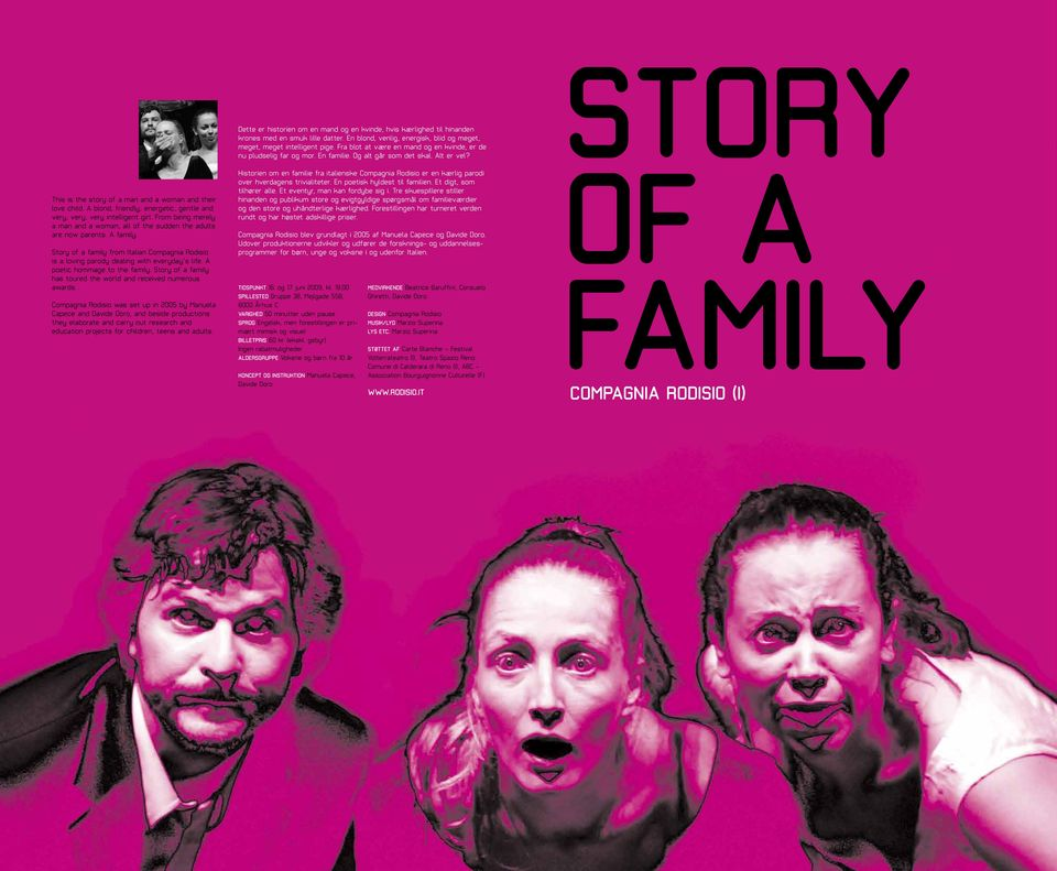 A poetic hommage to the family. Story of a family has toured the world and received numerous awards.